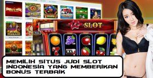 Memilih Situs Judi Slot Indonesia yang Memberikan Bonus Terbaik