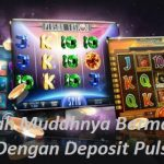 Alangkah Mudahnya Bermain Slot Online Dengan Deposit Pulsa